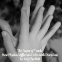 The Power of Touch: How Physical Affection Helps with Discipline