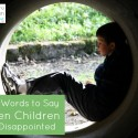 The Words to Say When Children are Disappointed