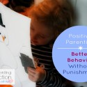 Positive Parenting: Better Behavior Without Punishment Is Possible