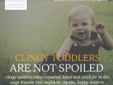 Clingy Toddlers are Not Spoiled