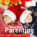 How to Stress Proof Your Parenting for a Happy Holiday Season