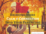 Bringing More Calm And Connection into your Parenting